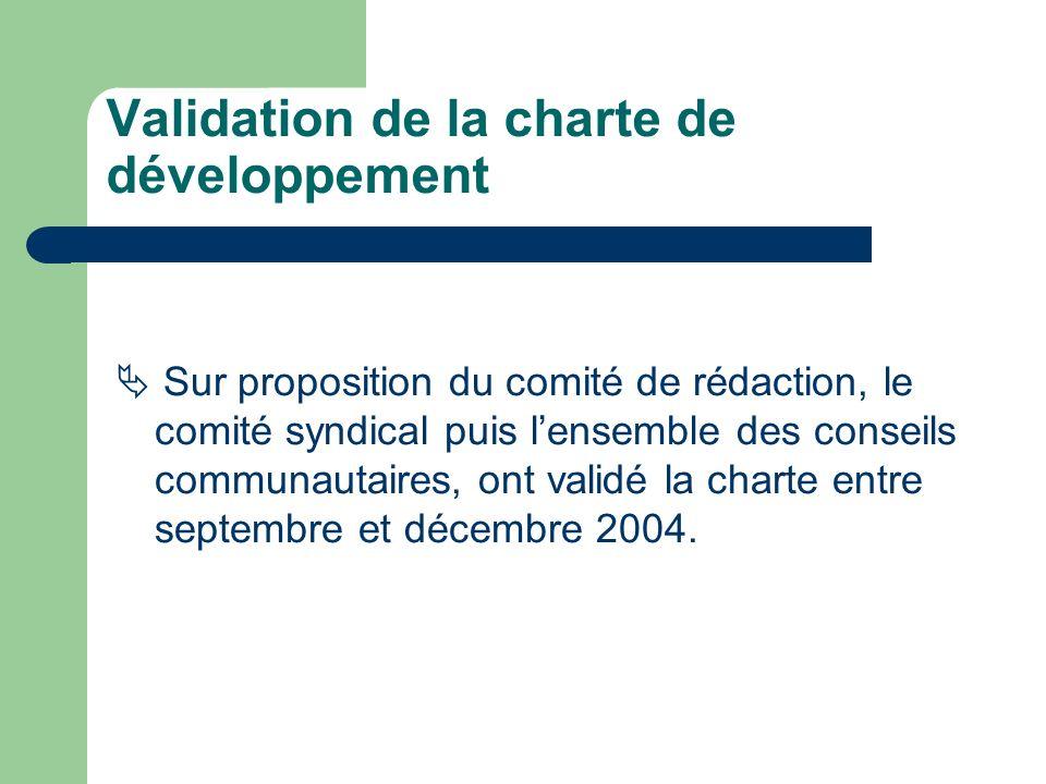 Validation de la charte de développement Sur proposition du comité de rédaction, le comité syndical puis lensemble des conseils communautaires, ont validé la charte entre septembre et décembre 2004.