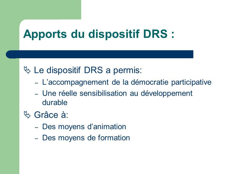 Apports du dispositif DRS : Le dispositif DRS a permis: – Laccompagnement de la démocratie participative – Une réelle sensibilisation au développement durable Grâce à: – Des moyens danimation – Des moyens de formation