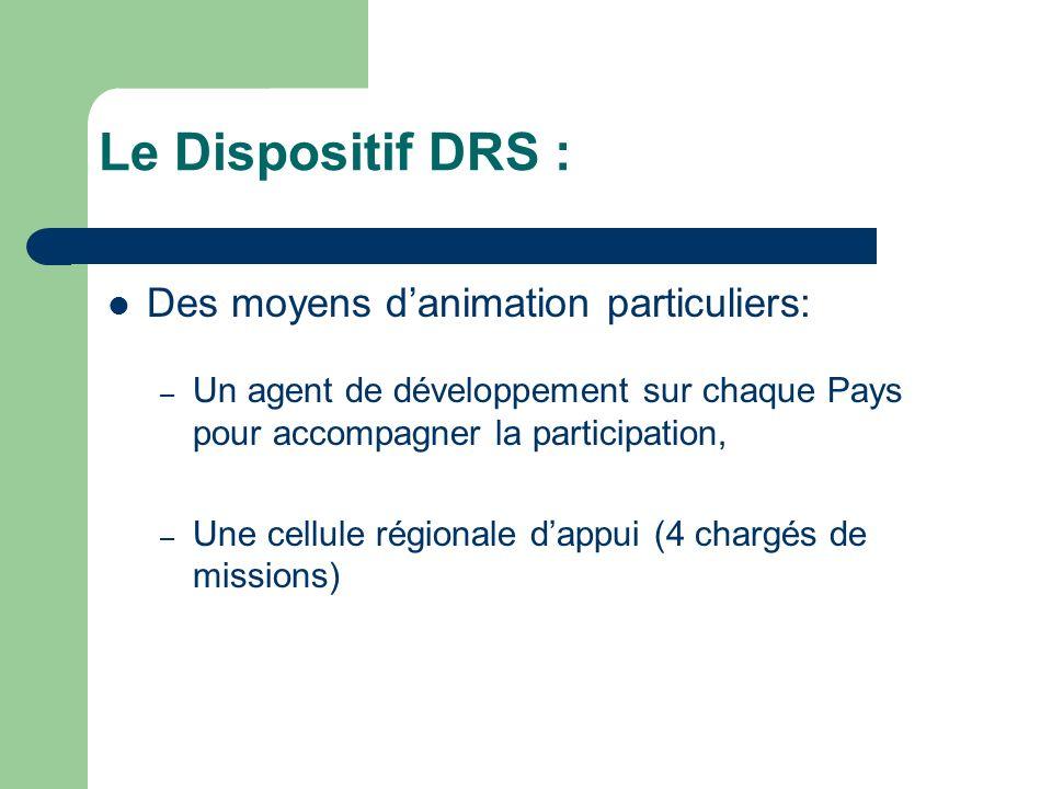 Des moyens danimation particuliers: – Un agent de développement sur chaque Pays pour accompagner la participation, – Une cellule régionale dappui (4 chargés de missions) Le Dispositif DRS :