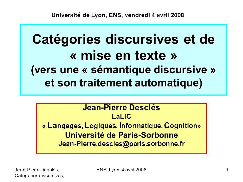 Jean-Pierre Desclés, Catégories discursives, ENS, Lyon, 4 avril 20081 Catégories discursives et de « mise en texte » (vers une « sémantique discursive