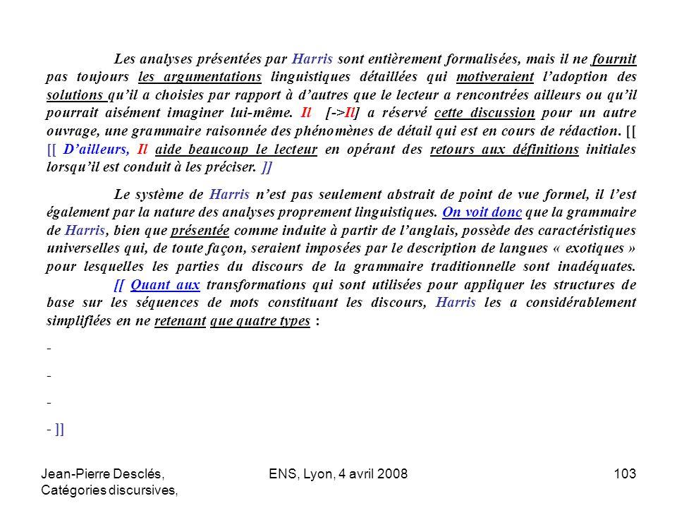 Jean-Pierre Desclés, Catégories discursives, ENS, Lyon, 4 avril 2008103 Les analyses présentées par Harris sont entièrement formalisées, mais il ne fo