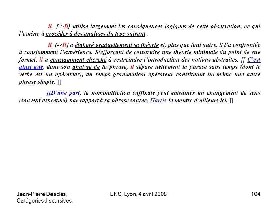 Jean-Pierre Desclés, Catégories discursives, ENS, Lyon, 4 avril 2008104 il [->Il] utilise largement les conséquences logiques de cette observation, ce