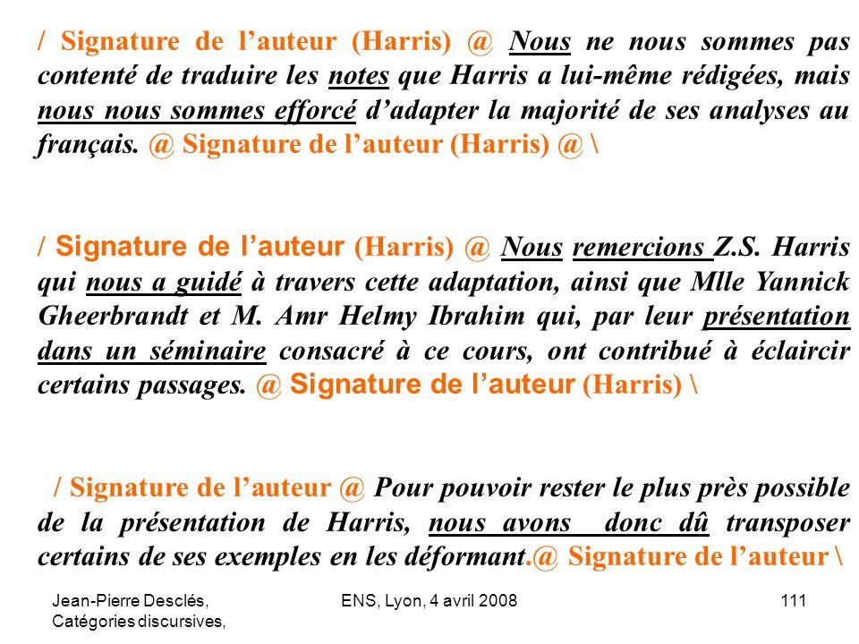 Jean-Pierre Desclés, Catégories discursives, ENS, Lyon, 4 avril 2008111 / Signature de lauteur (Harris) @ Nous ne nous sommes pas contenté de traduire