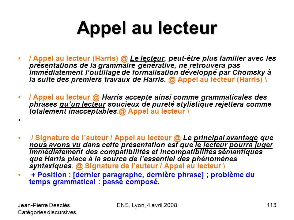 Jean-Pierre Desclés, Catégories discursives, ENS, Lyon, 4 avril 2008113 Appel au lecteur / Appel au lecteur (Harris) @ Le lecteur, peut-être plus fami