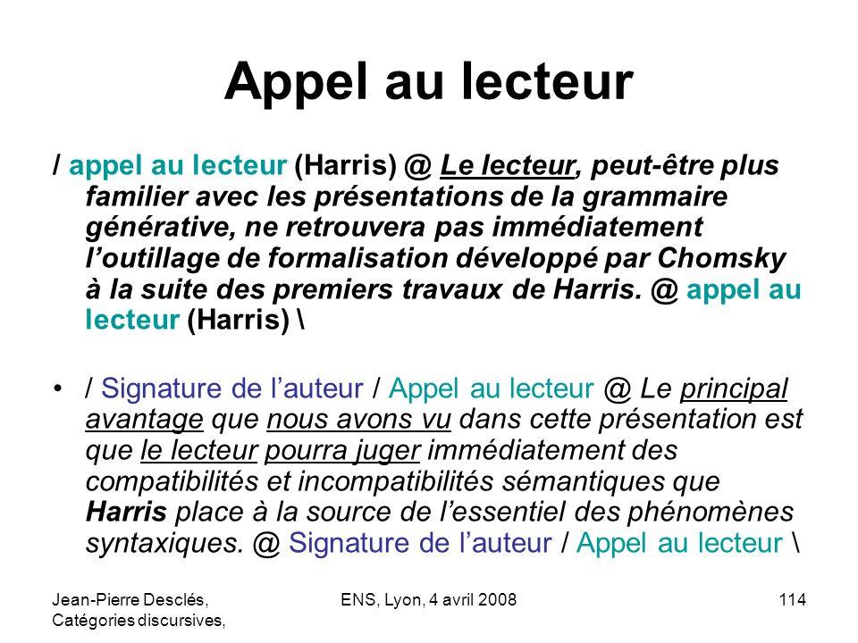 Jean-Pierre Desclés, Catégories discursives, ENS, Lyon, 4 avril 2008114 Appel au lecteur / appel au lecteur (Harris) @ Le lecteur, peut-être plus fami