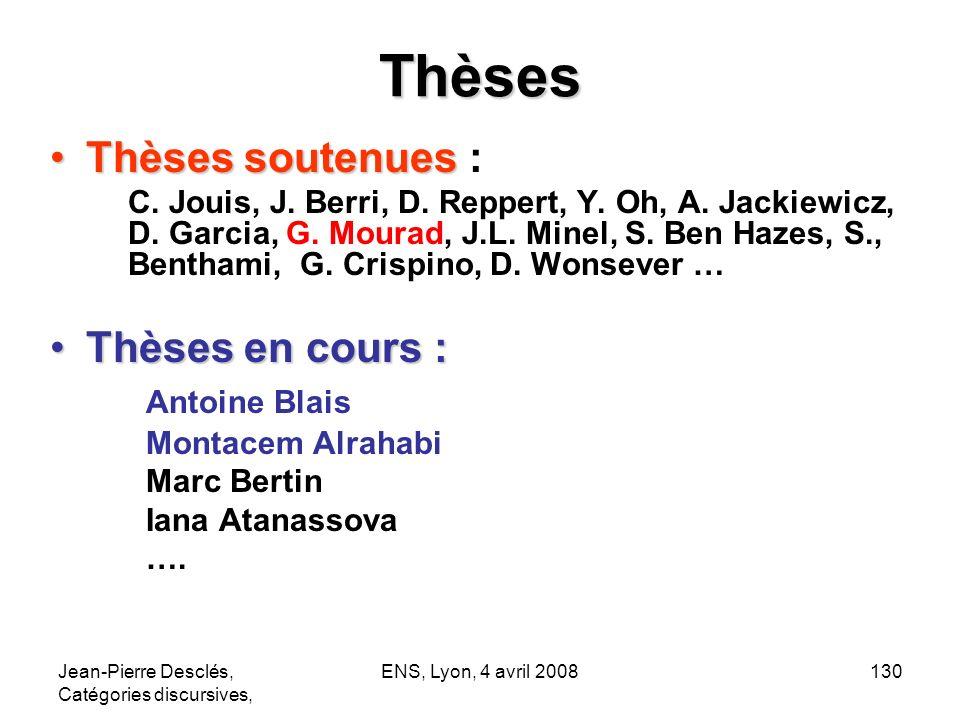 Jean-Pierre Desclés, Catégories discursives, ENS, Lyon, 4 avril 2008130 Thèses Thèses soutenuesThèses soutenues : C. Jouis, J. Berri, D. Reppert, Y. O