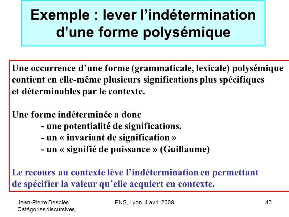 Jean-Pierre Desclés, Catégories discursives, ENS, Lyon, 4 avril 200843 Exemple : lever lindétermination dune forme polysémique Une occurrence dune for
