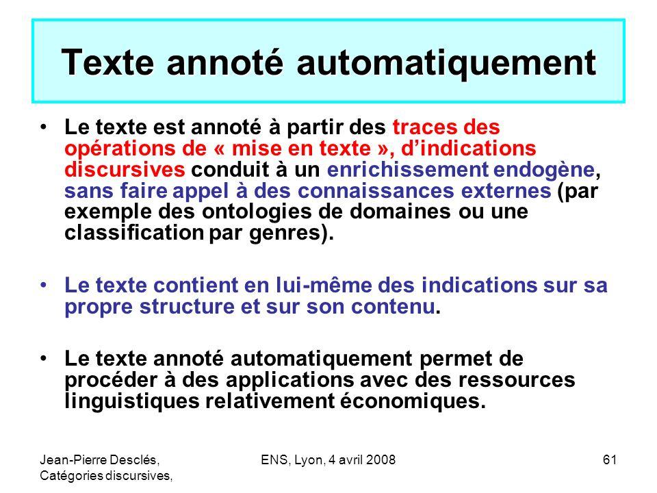 Jean-Pierre Desclés, Catégories discursives, ENS, Lyon, 4 avril 200861 Texte annoté automatiquement Le texte est annoté à partir des traces des opérat