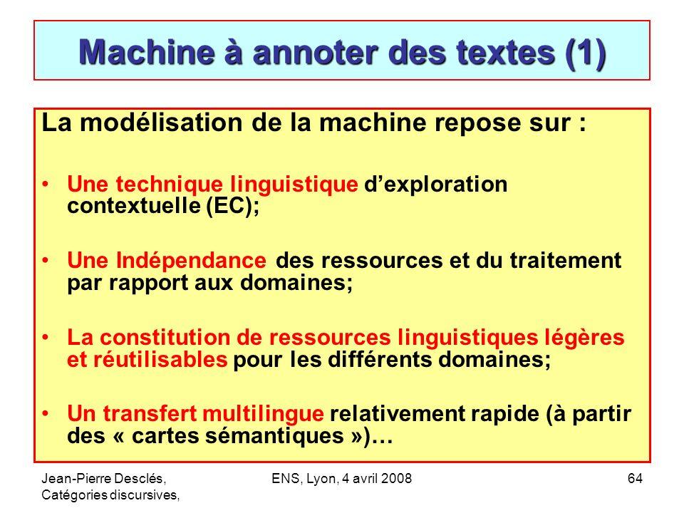 Jean-Pierre Desclés, Catégories discursives, ENS, Lyon, 4 avril 200864 Machine à annoter des textes (1) La modélisation de la machine repose sur : Une