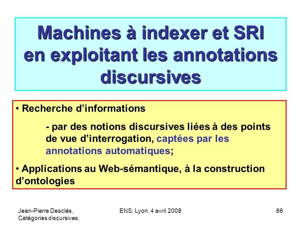 Jean-Pierre Desclés, Catégories discursives, ENS, Lyon, 4 avril 200866 Machines à indexer et SRI en exploitant les annotations discursives Recherche d