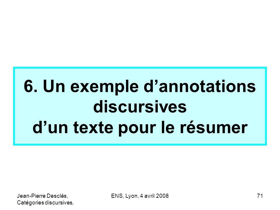 Jean-Pierre Desclés, Catégories discursives, ENS, Lyon, 4 avril 200871 6. Un exemple dannotations discursives dun texte pour le résumer