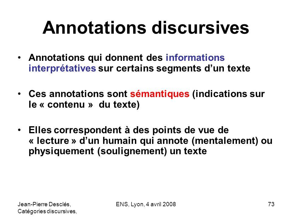Jean-Pierre Desclés, Catégories discursives, ENS, Lyon, 4 avril 200873 Annotations discursives Annotations qui donnent des informations interprétative