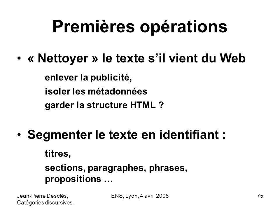 Jean-Pierre Desclés, Catégories discursives, ENS, Lyon, 4 avril 200875 Premières opérations « Nettoyer » le texte sil vient du Web enlever la publicit