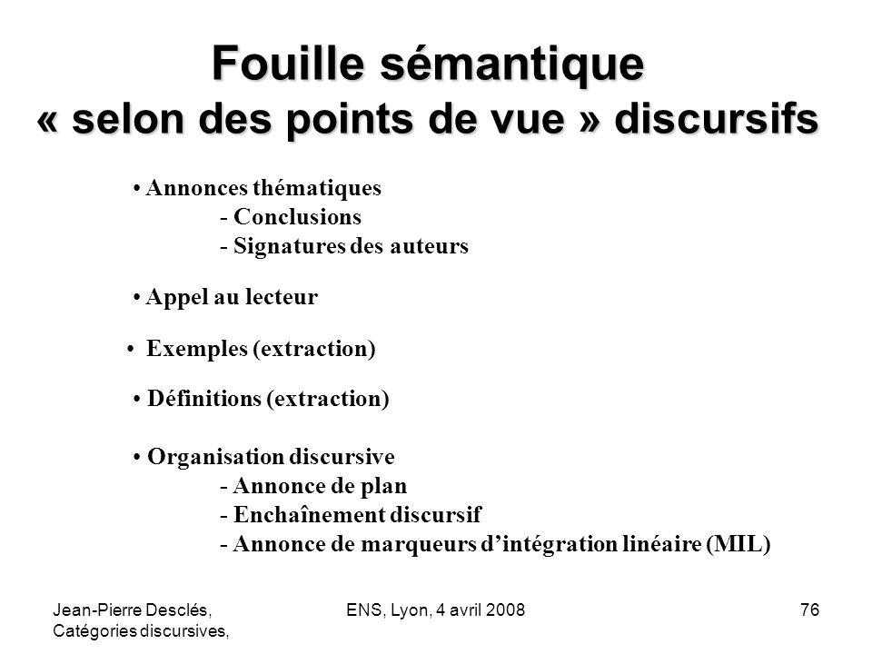 Jean-Pierre Desclés, Catégories discursives, ENS, Lyon, 4 avril 200876 Fouille sémantique « selon des points de vue » discursifs Annonces thématiques