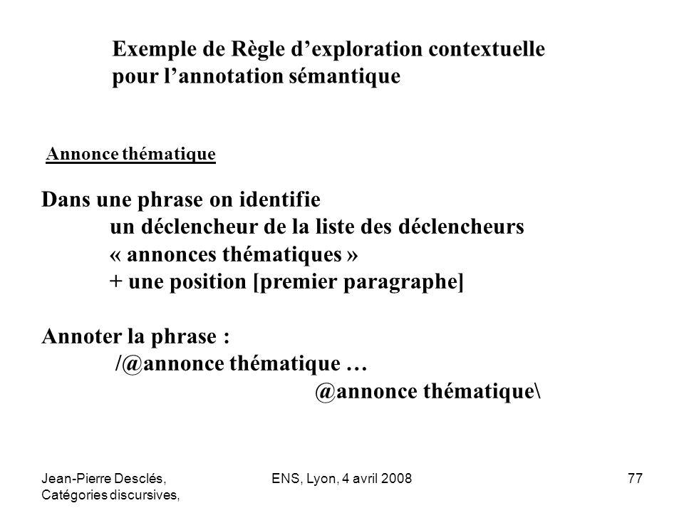 Jean-Pierre Desclés, Catégories discursives, ENS, Lyon, 4 avril 200877 Exemple de Règle dexploration contextuelle pour lannotation sémantique Dans une