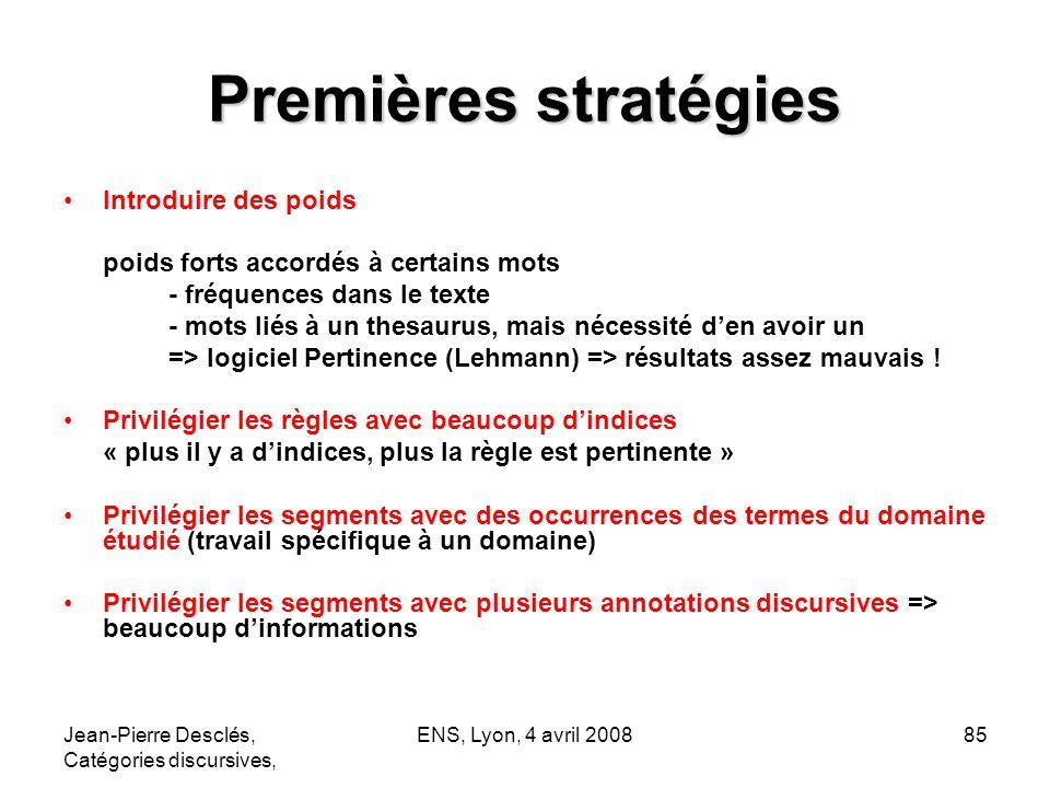 Jean-Pierre Desclés, Catégories discursives, ENS, Lyon, 4 avril 200885 Premières stratégies Introduire des poids poids forts accordés à certains mots