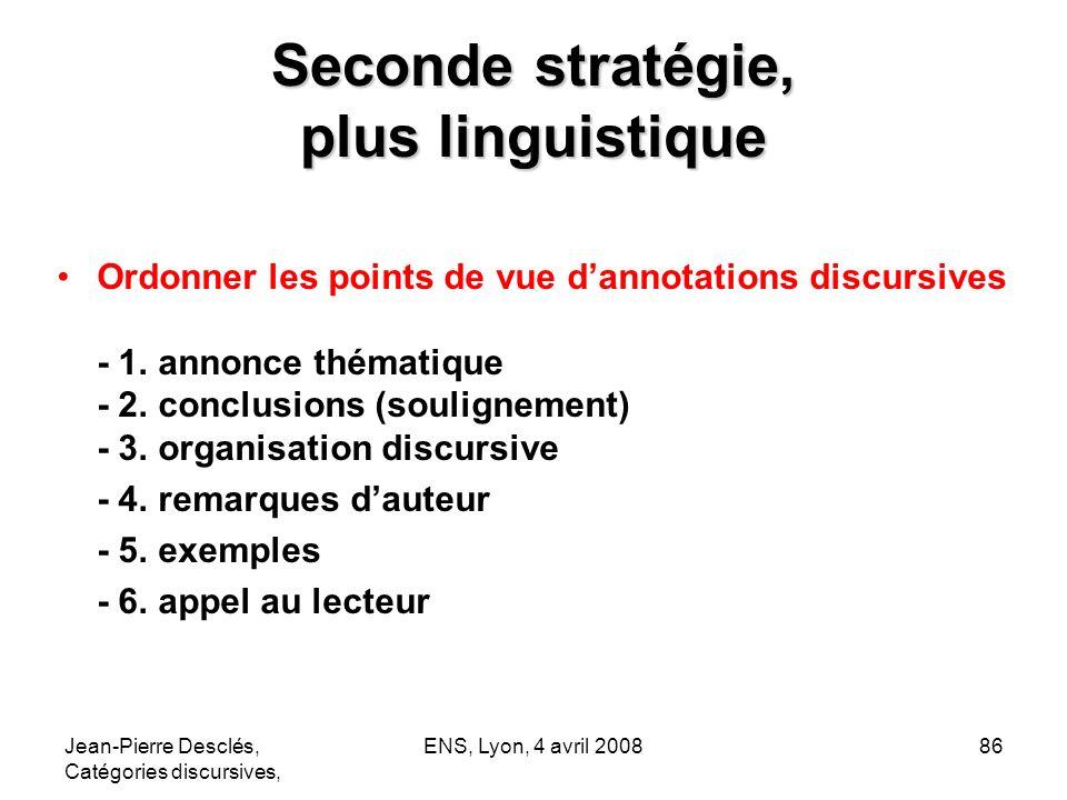 Jean-Pierre Desclés, Catégories discursives, ENS, Lyon, 4 avril 200886 Seconde stratégie, plus linguistique Ordonner les points de vue dannotations di