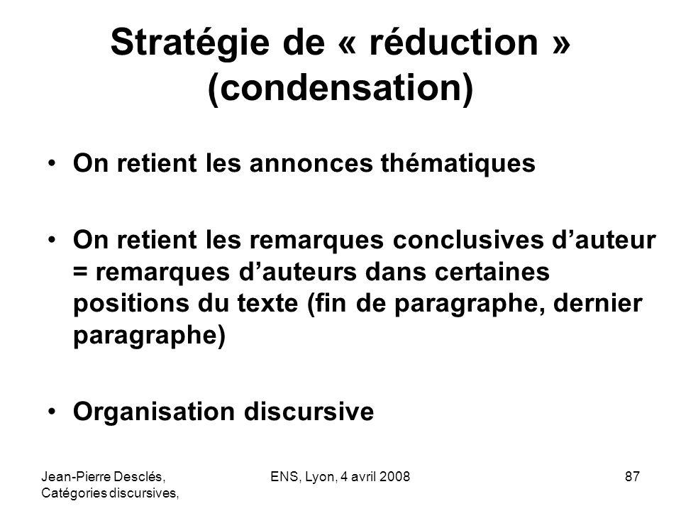 Jean-Pierre Desclés, Catégories discursives, ENS, Lyon, 4 avril 200887 Stratégie de « réduction » (condensation) On retient les annonces thématiques O