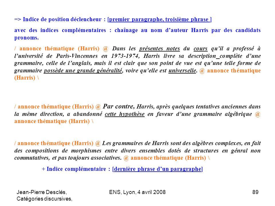 Jean-Pierre Desclés, Catégories discursives, ENS, Lyon, 4 avril 200889 => Indice de position déclencheur : [premier paragraphe, troisième phrase ] ave