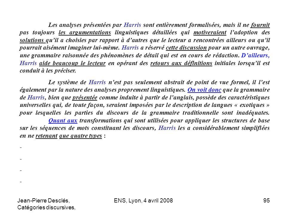 Jean-Pierre Desclés, Catégories discursives, ENS, Lyon, 4 avril 200895 Les analyses présentées par Harris sont entièrement formalisées, mais il ne fou