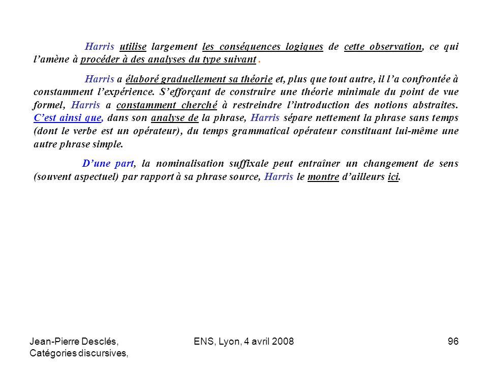 Jean-Pierre Desclés, Catégories discursives, ENS, Lyon, 4 avril 200896 Harris utilise largement les conséquences logiques de cette observation, ce qui
