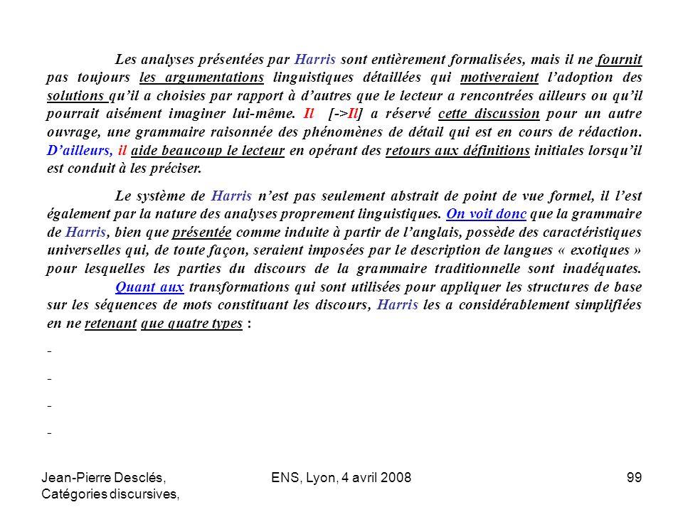 Jean-Pierre Desclés, Catégories discursives, ENS, Lyon, 4 avril 200899 Les analyses présentées par Harris sont entièrement formalisées, mais il ne fou