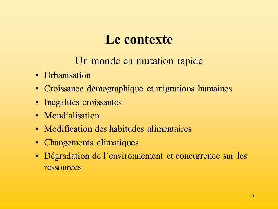 16 Le contexte Un monde en mutation rapide Urbanisation Croissance démographique et migrations humaines Inégalités croissantes Mondialisation Modifica