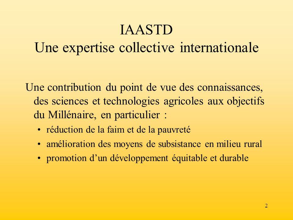 2 IAASTD Une expertise collective internationale Une contribution du point de vue des connaissances, des sciences et technologies agricoles aux object