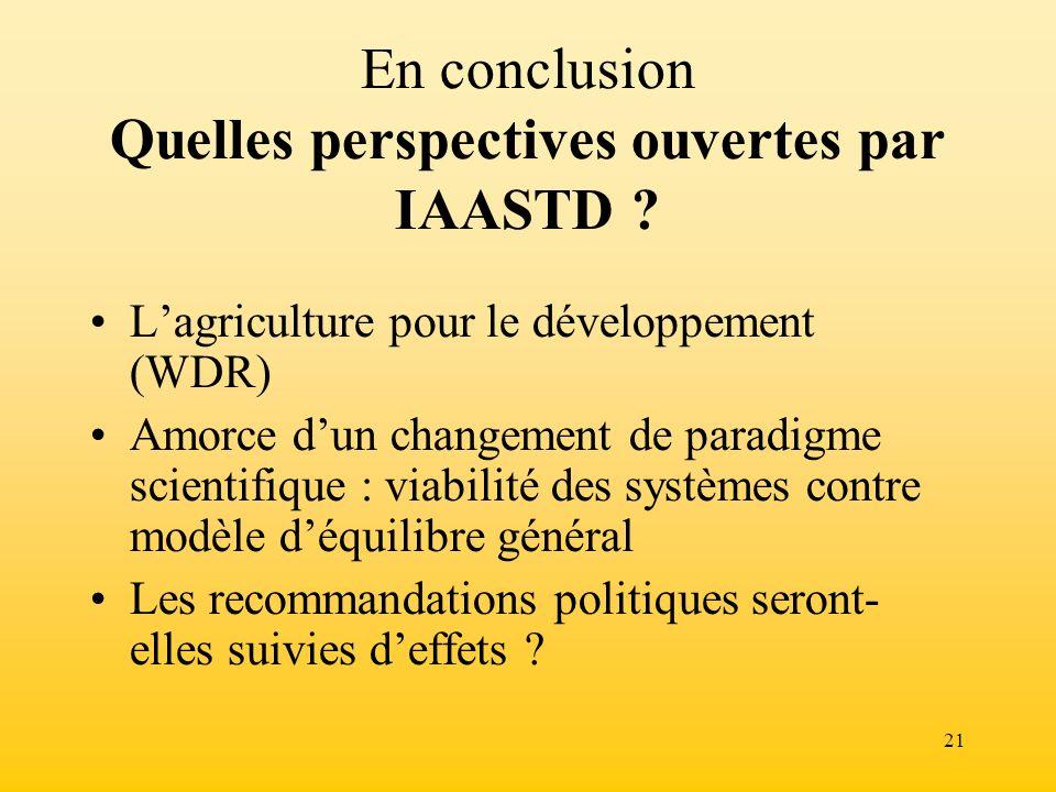 21 En conclusion Quelles perspectives ouvertes par IAASTD ? Lagriculture pour le développement (WDR) Amorce dun changement de paradigme scientifique :