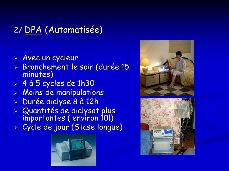 2/ DPA (Automatisée) Avec un cycleur Avec un cycleur Branchement le soir (durée 15 minutes) Branchement le soir (durée 15 minutes) 4 à 5 cycles de 1h3