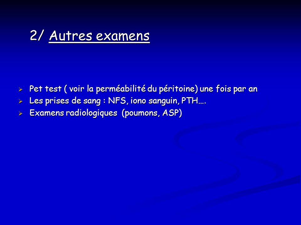 2/ Autres examens Pet test ( voir la perméabilité du péritoine) une fois par an Pet test ( voir la perméabilité du péritoine) une fois par an Les pris
