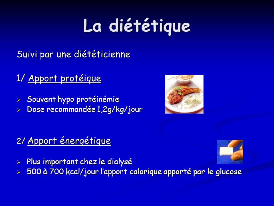 La diététique Suivi par une diététicienne 1/ Apport protéique Souvent hypo protéinémie Souvent hypo protéinémie Dose recommandée 1,2g/kg/jour Dose rec