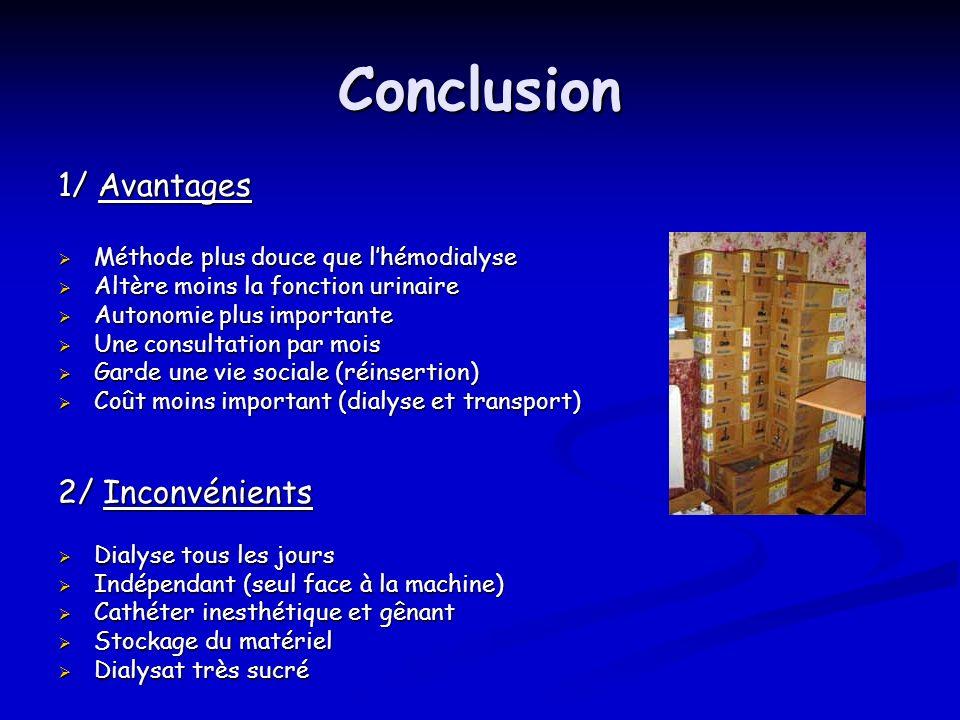 Conclusion 1/ Avantages Méthode plus douce que lhémodialyse Méthode plus douce que lhémodialyse Altère moins la fonction urinaire Altère moins la fonc
