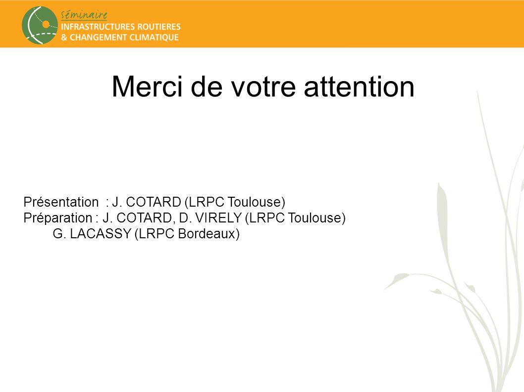 Merci de votre attention Présentation : J. COTARD (LRPC Toulouse) Préparation : J. COTARD, D. VIRELY (LRPC Toulouse) G. LACASSY (LRPC Bordeaux)