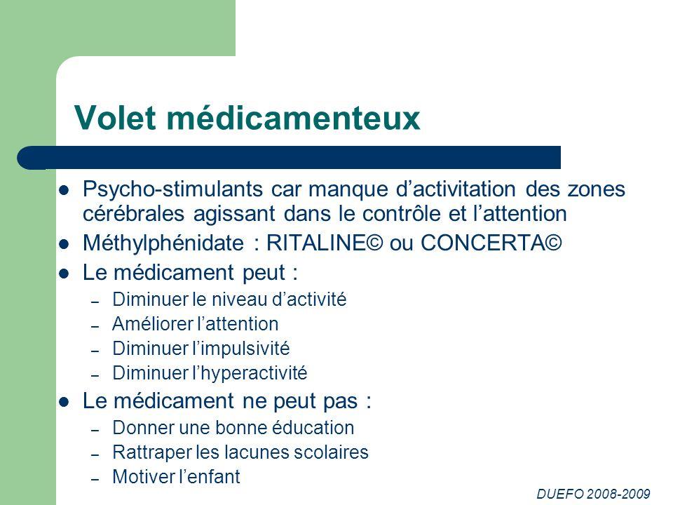 DUEFO 2008-2009 Volet médicamenteux Psycho-stimulants car manque dactivitation des zones cérébrales agissant dans le contrôle et lattention Méthylphén