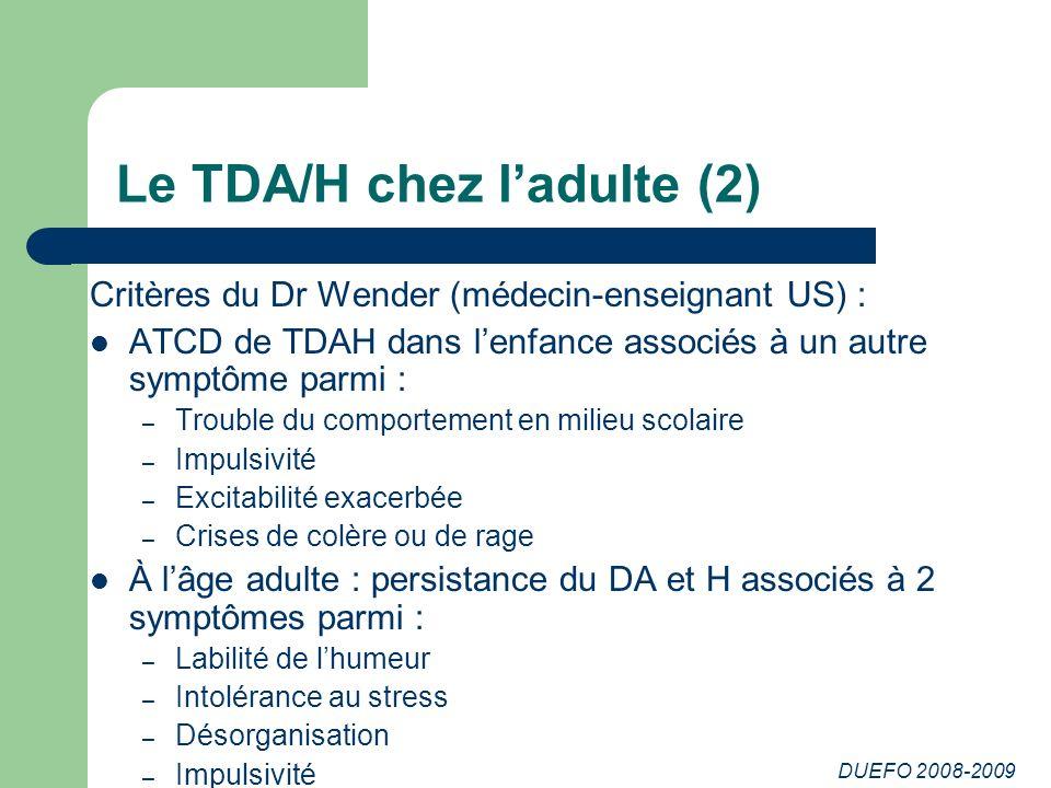 DUEFO 2008-2009 Le TDA/H chez ladulte (2) Critères du Dr Wender (médecin-enseignant US) : ATCD de TDAH dans lenfance associés à un autre symptôme parm
