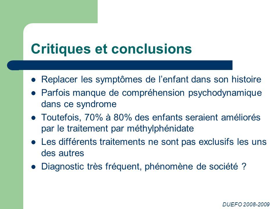 DUEFO 2008-2009 Critiques et conclusions Replacer les symptômes de lenfant dans son histoire Parfois manque de compréhension psychodynamique dans ce s