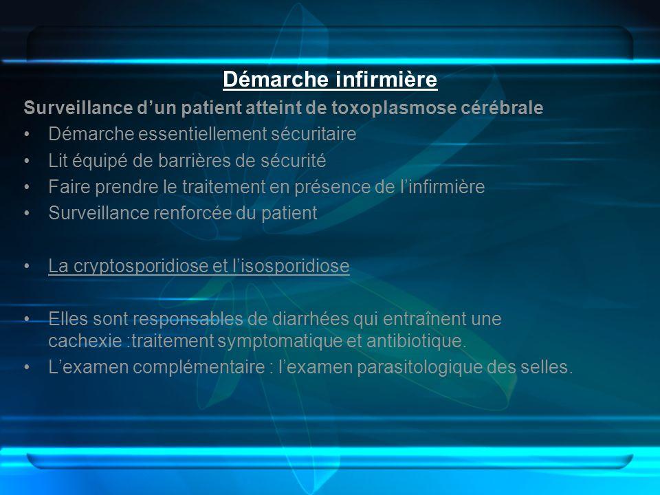 Démarche infirmière Surveillance dun patient atteint de toxoplasmose cérébrale Démarche essentiellement sécuritaire Lit équipé de barrières de sécurit