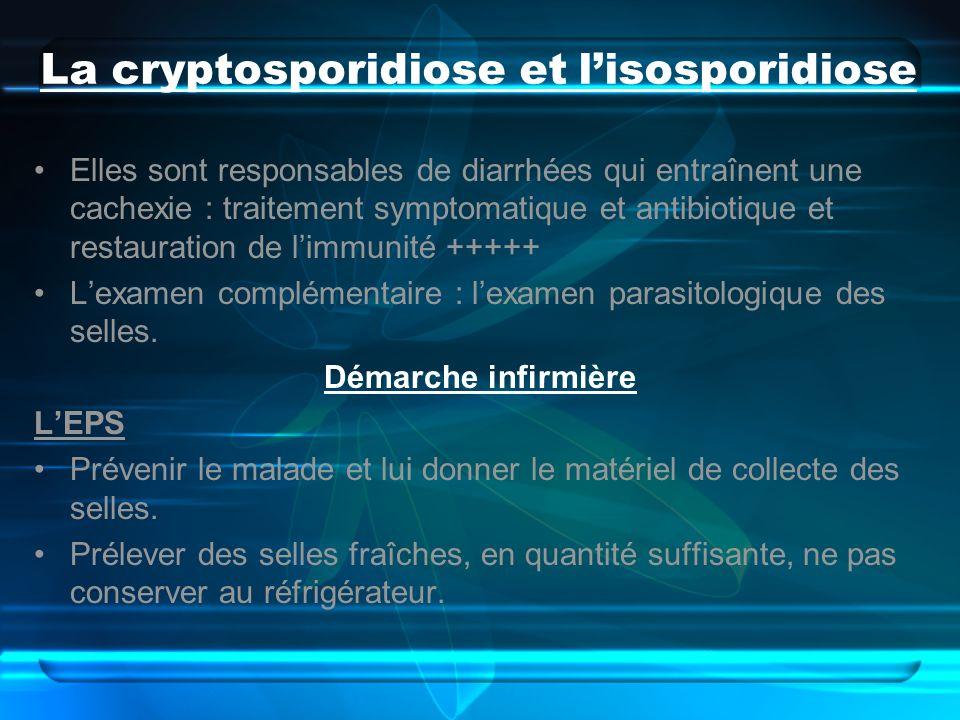 La cryptosporidiose et lisosporidiose Elles sont responsables de diarrhées qui entraînent une cachexie : traitement symptomatique et antibiotique et r