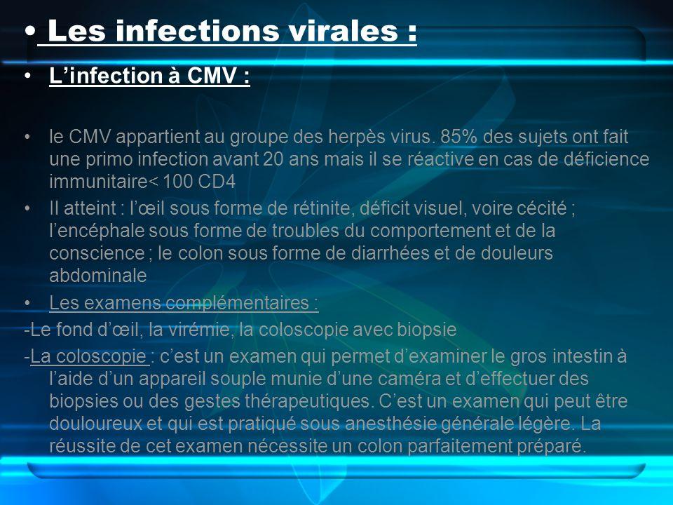Les infections virales : Linfection à CMV : le CMV appartient au groupe des herpès virus. 85% des sujets ont fait une primo infection avant 20 ans mai