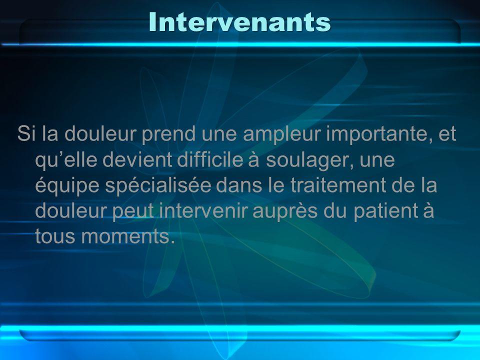 Intervenants Si la douleur prend une ampleur importante, et quelle devient difficile à soulager, une équipe spécialisée dans le traitement de la doule