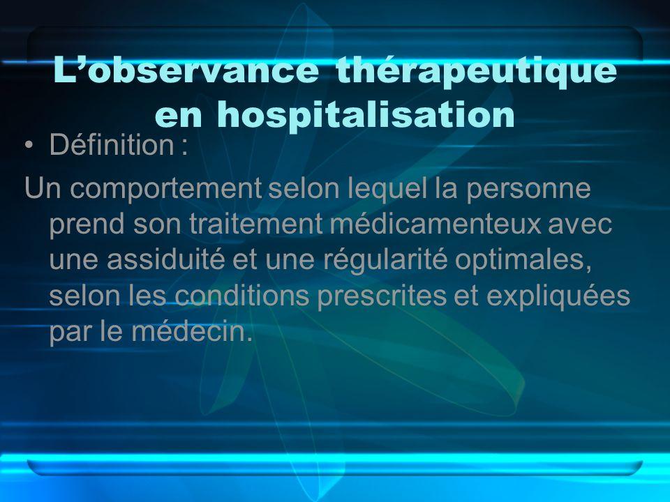Lobservance thérapeutique en hospitalisation Définition : Un comportement selon lequel la personne prend son traitement médicamenteux avec une assidui
