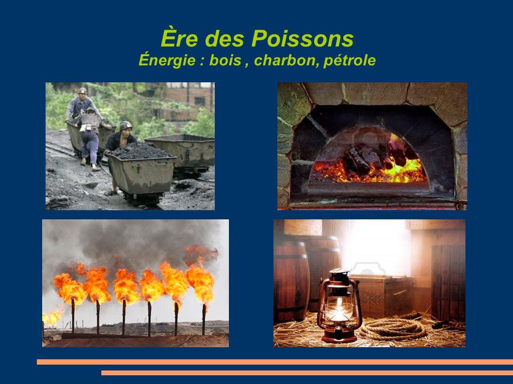 Ère des Poissons Énergie : bois, charbon, pétrole