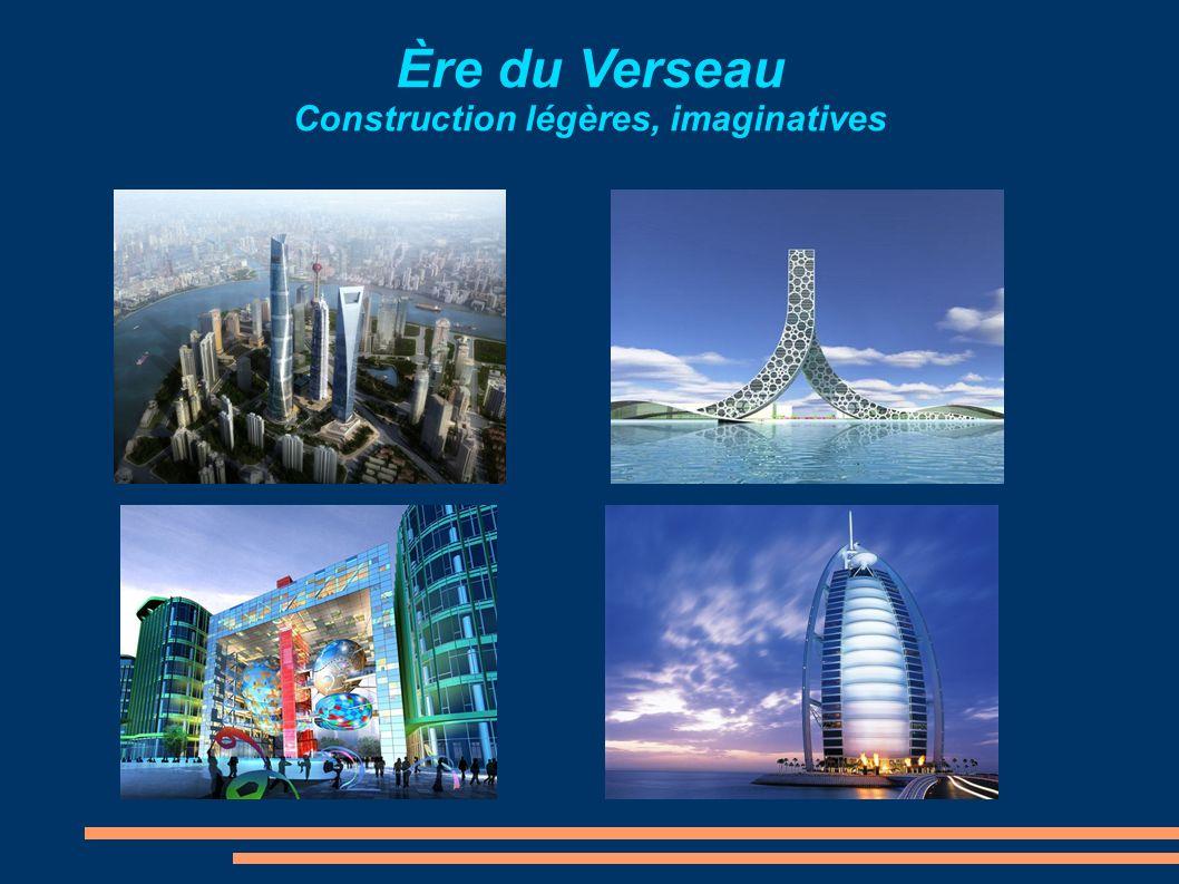Ère du Verseau Construction légères, imaginatives