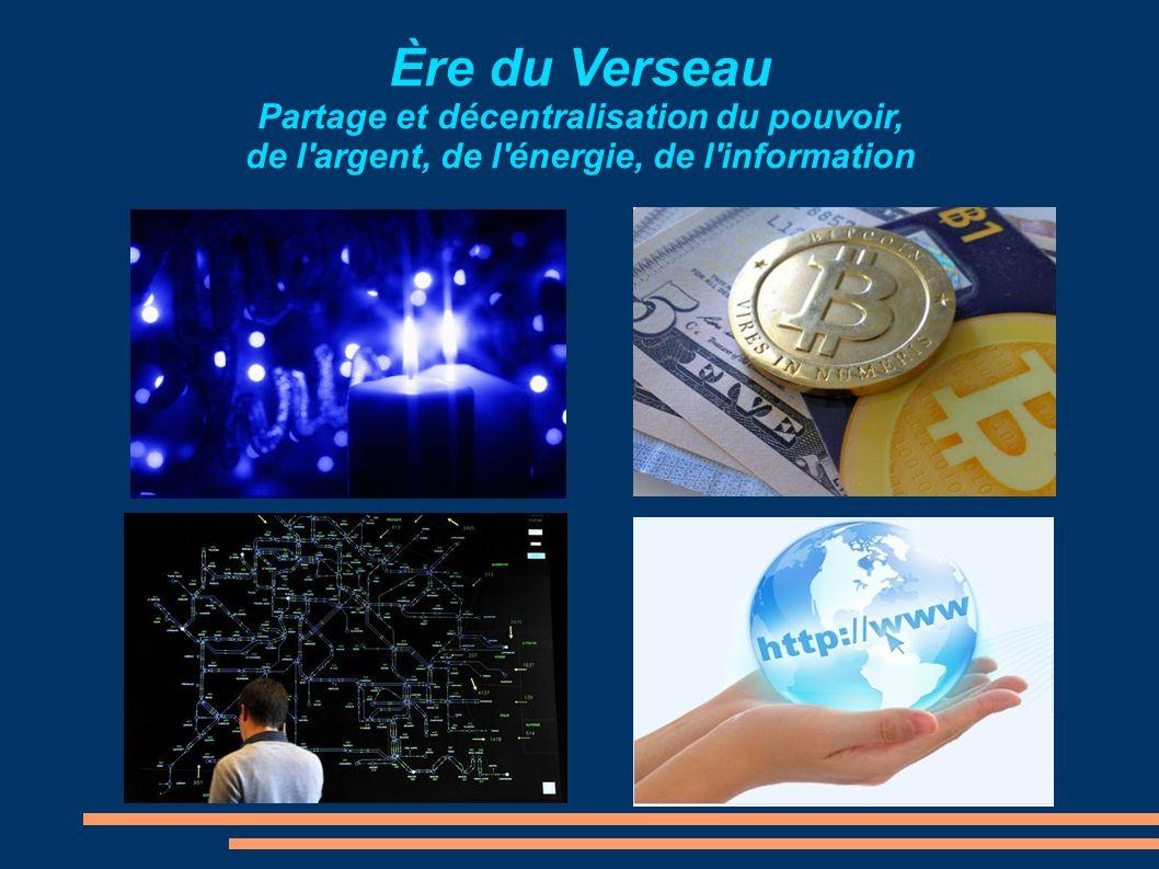 Ère du Verseau Partage et décentralisation du pouvoir, de l'argent, de l'énergie, de l'information