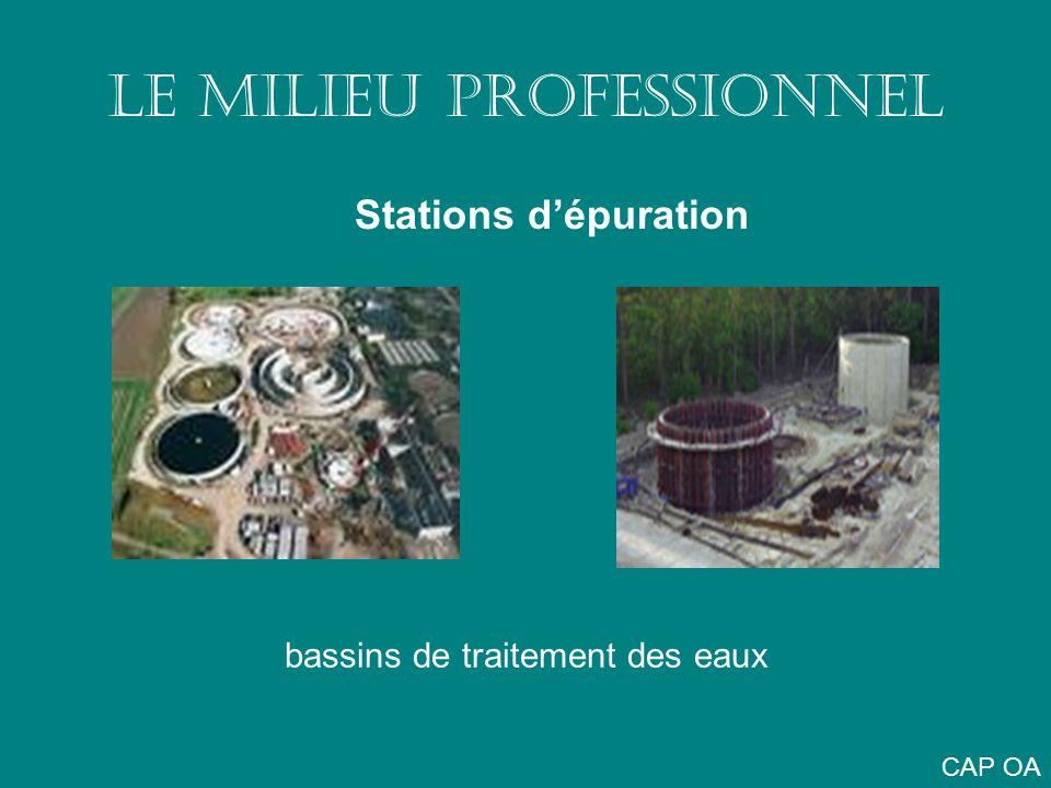 LE MILIEU PROFESSIONNEL Stations dépuration bassins de traitement des eaux CAP OA