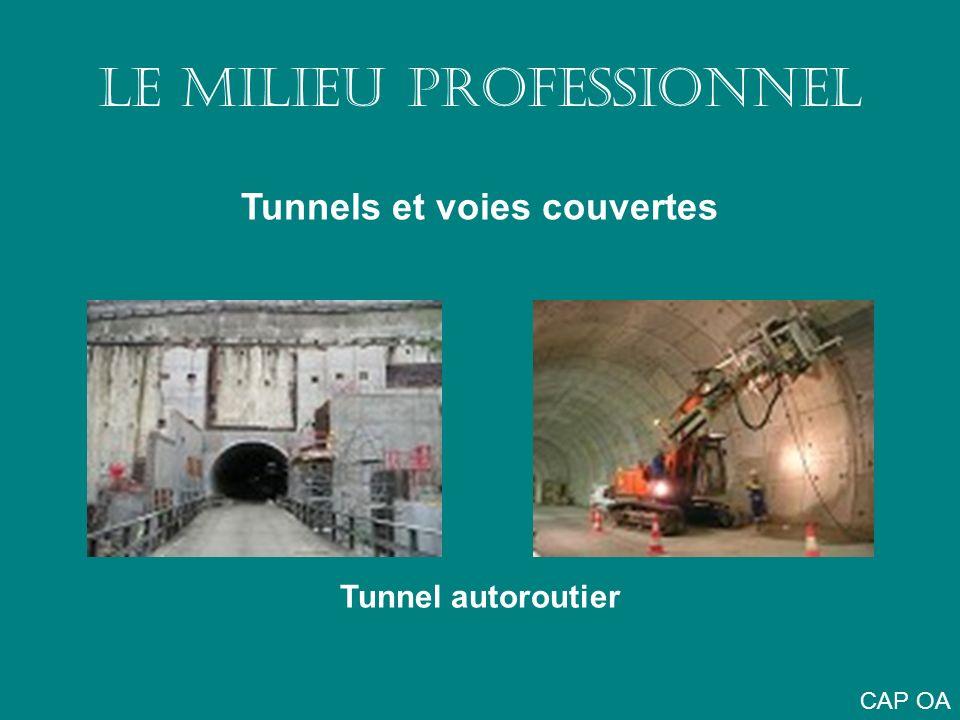 LE MILIEU PROFESSIONNEL Tunnels et voies couvertes Tunnel autoroutier CAP OA