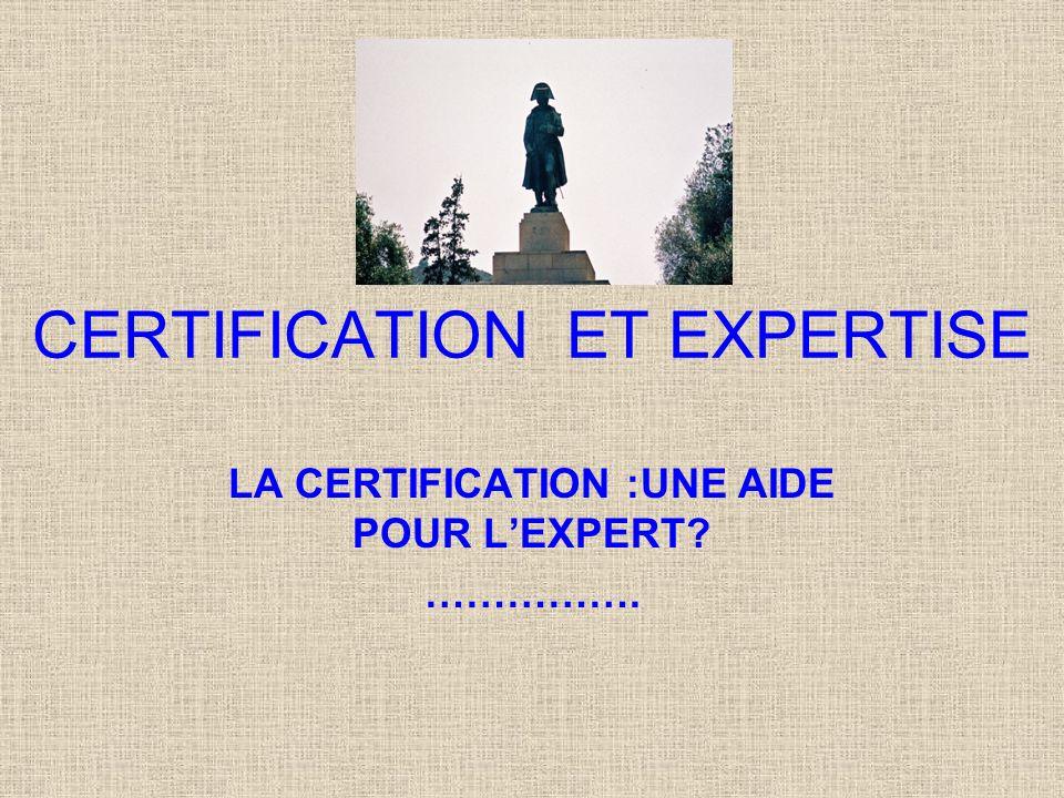 CERTIFICATION ET EXPERTISE LA CERTIFICATION :UNE AIDE POUR LEXPERT? …………….