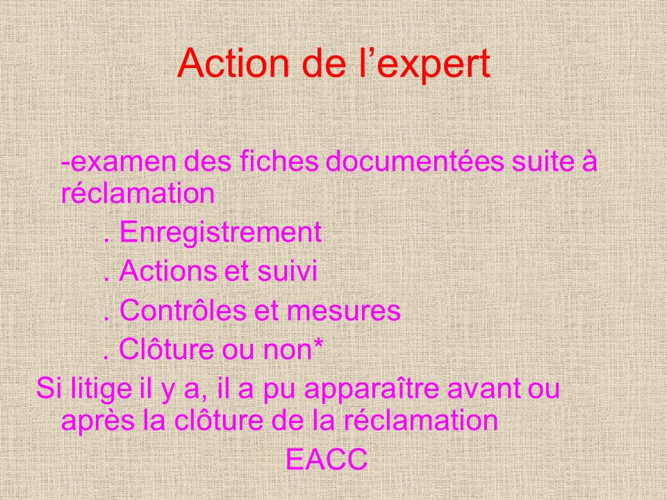 Action de lexpert -examen des fiches documentées suite à réclamation.