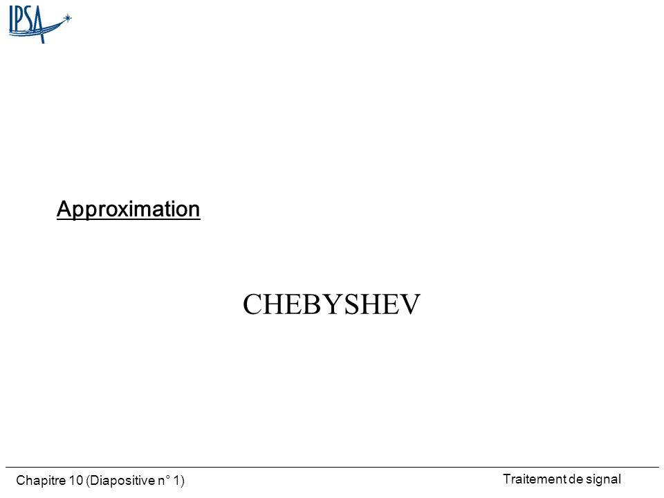 Traitement de signal Chapitre 10 (Diapositive n° 1) CHEBYSHEV Approximation